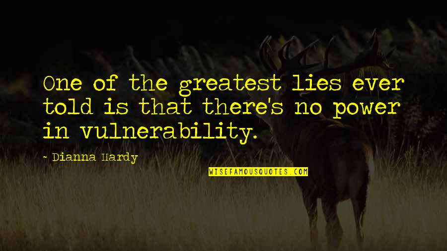 Lies Told Quotes By Dianna Hardy: One of the greatest lies ever told is