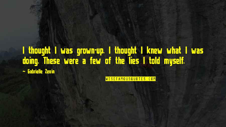 Lies Told Quotes By Gabrielle Zevin: I thought I was grown-up. I thought I