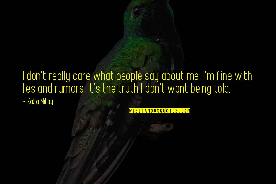 Lies Told Quotes By Katja Millay: I don't really care what people say about