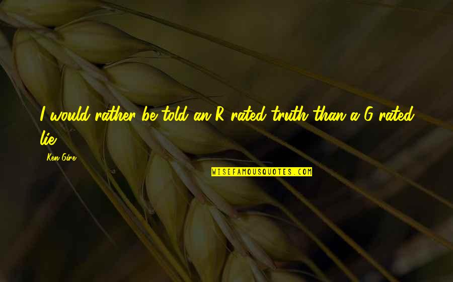Lies Told Quotes By Ken Gire: I would rather be told an R-rated truth