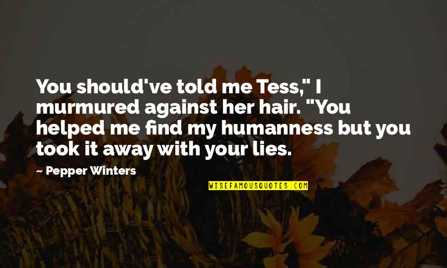 "Lies Told Quotes By Pepper Winters: You should've told me Tess,"" I murmured against"