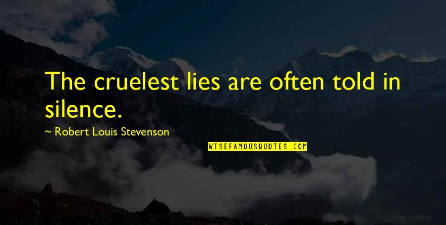 Lies Told Quotes By Robert Louis Stevenson: The cruelest lies are often told in silence.