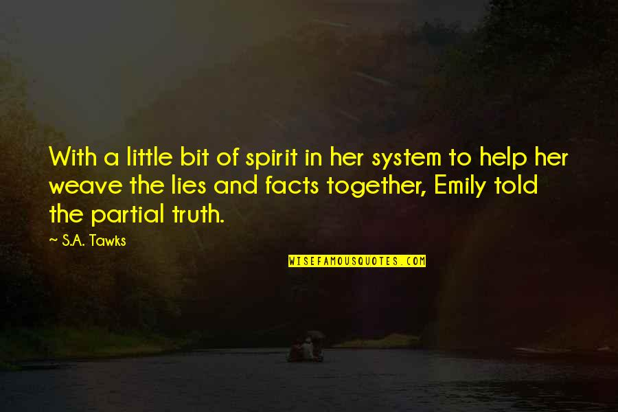 Lies Told Quotes By S.A. Tawks: With a little bit of spirit in her