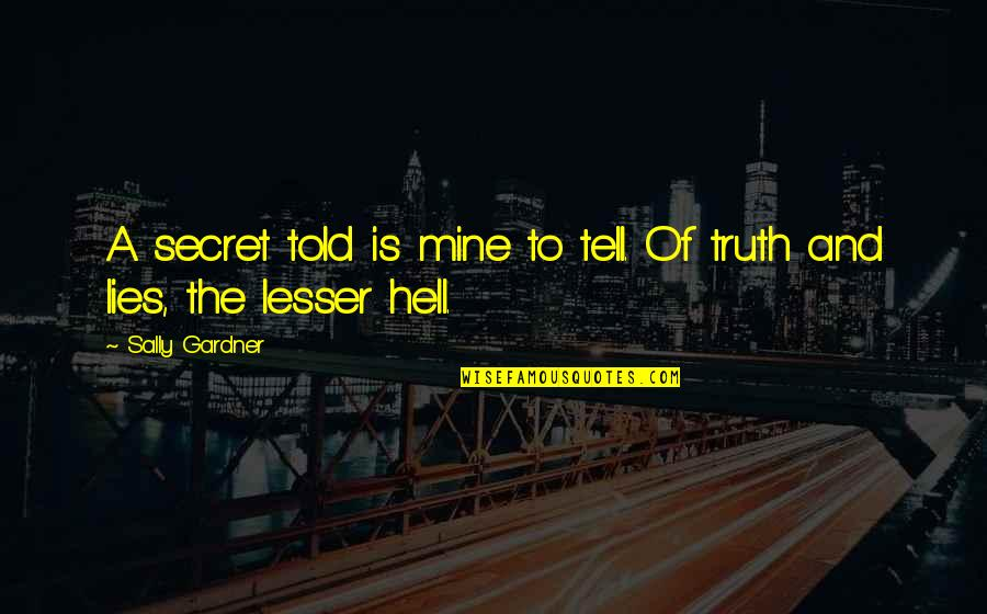 Lies Told Quotes By Sally Gardner: A secret told is mine to tell. Of