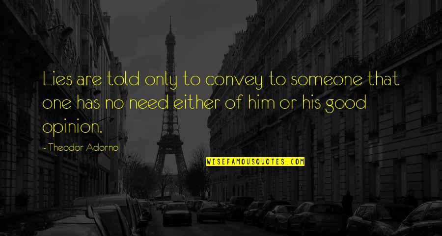 Lies Told Quotes By Theodor Adorno: Lies are told only to convey to someone