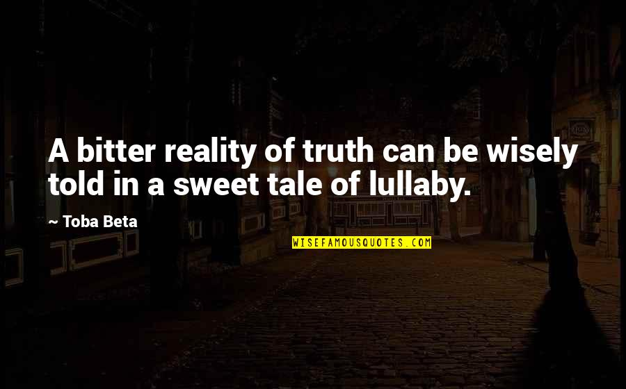 Lies Told Quotes By Toba Beta: A bitter reality of truth can be wisely