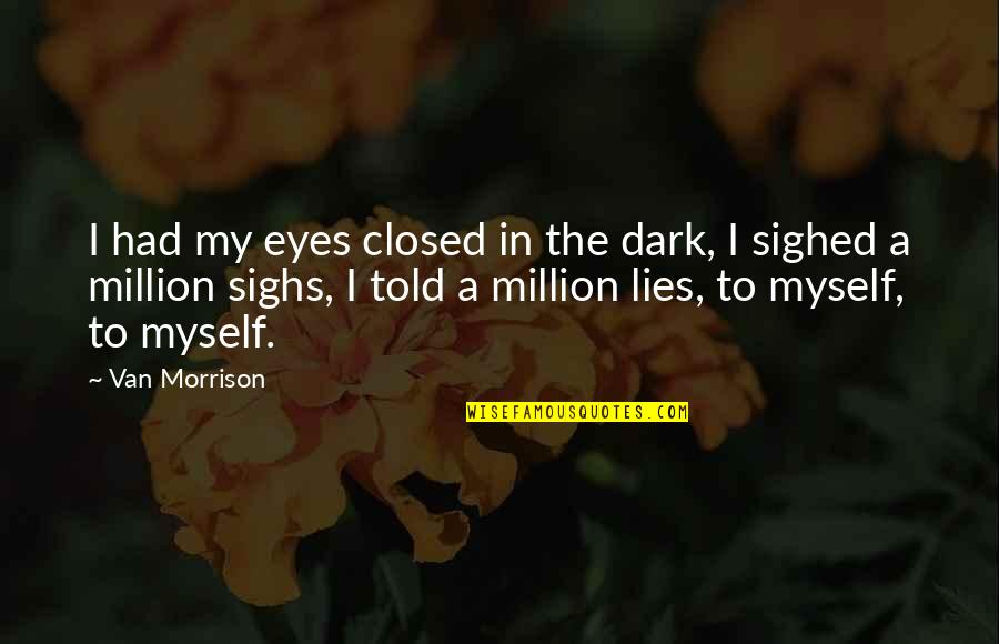 Lies Told Quotes By Van Morrison: I had my eyes closed in the dark,