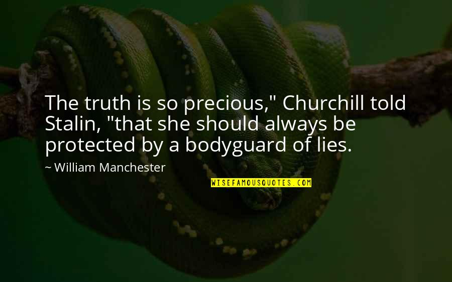 "Lies Told Quotes By William Manchester: The truth is so precious,"" Churchill told Stalin,"