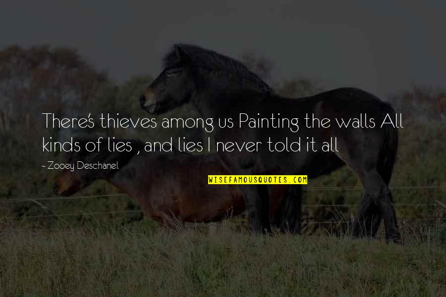Lies Told Quotes By Zooey Deschanel: There's thieves among us Painting the walls All
