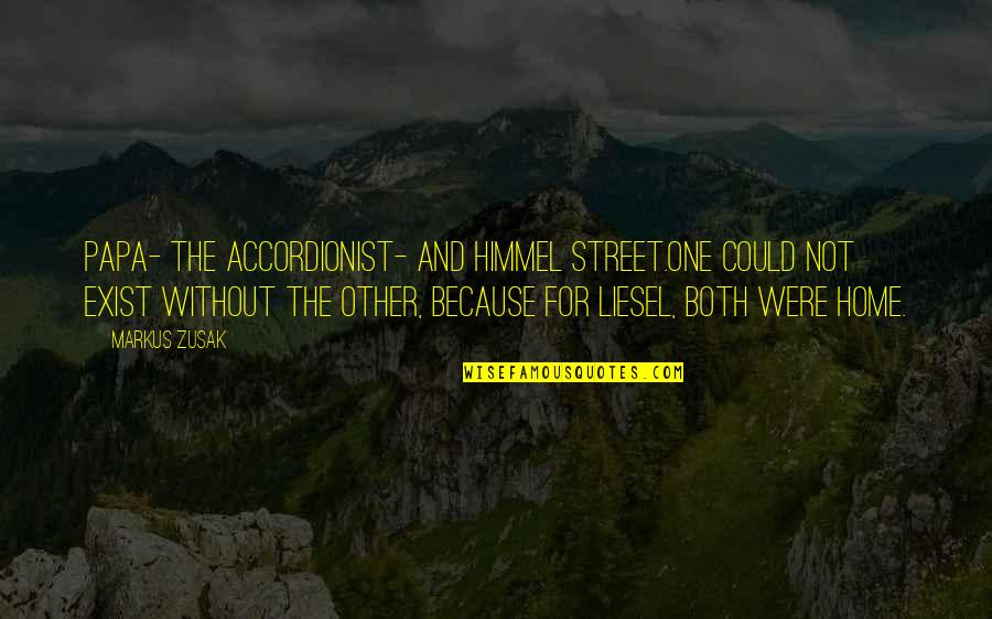 Liesel And Papa Quotes By Markus Zusak: Papa- the accordionist- and Himmel Street.One could not