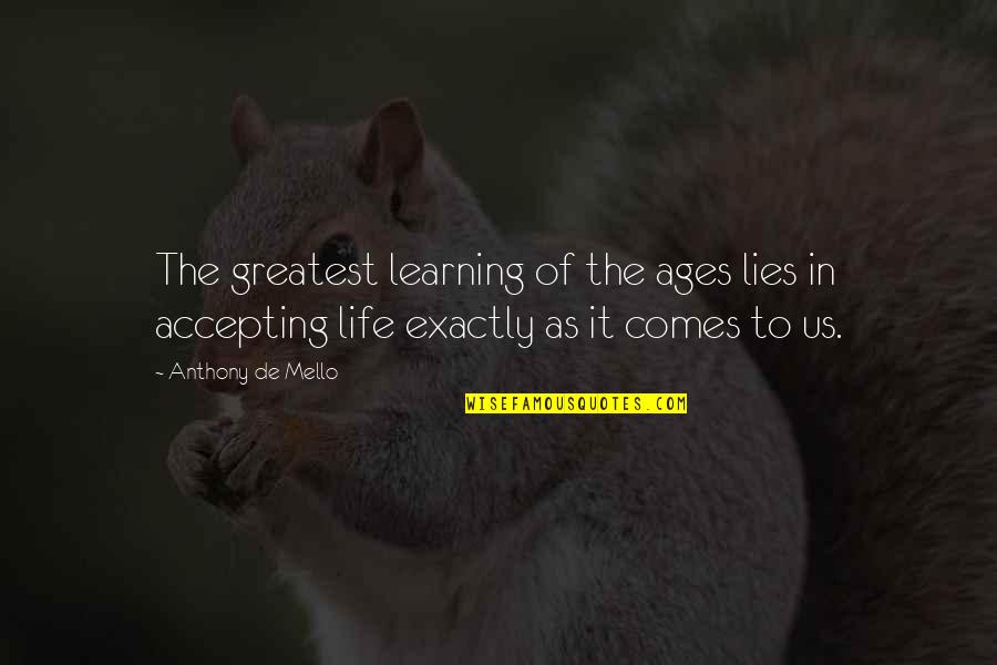 Life Accepting Quotes By Anthony De Mello: The greatest learning of the ages lies in