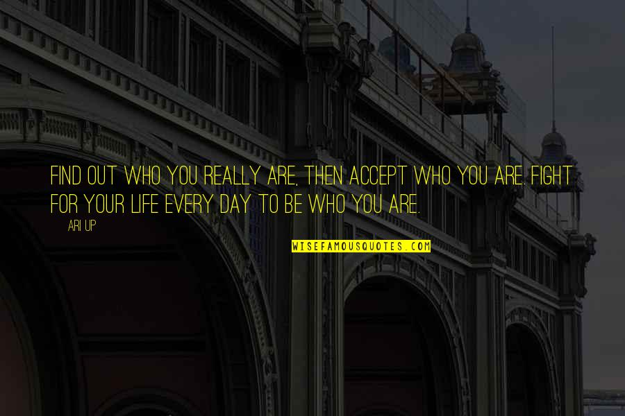 Life Accepting Quotes By Ari Up: Find out who you really are, then accept