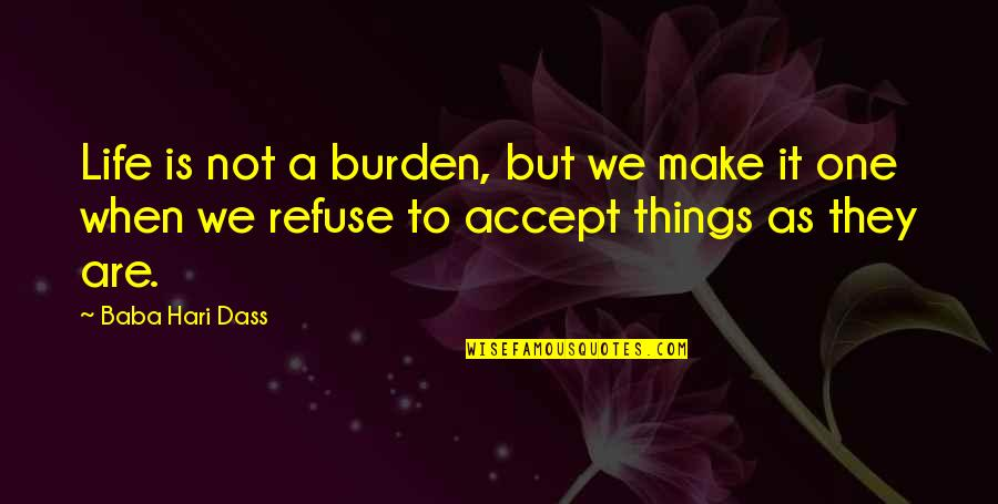 Life Accepting Quotes By Baba Hari Dass: Life is not a burden, but we make