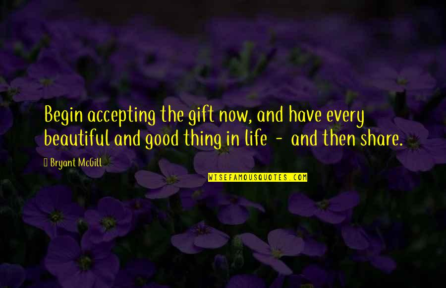 Life Accepting Quotes By Bryant McGill: Begin accepting the gift now, and have every