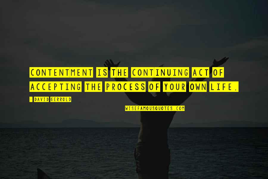 Life Accepting Quotes By David Gerrold: Contentment is the continuing act of accepting the