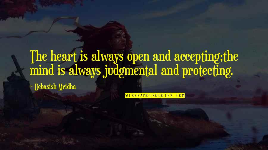 Life Accepting Quotes By Debasish Mridha: The heart is always open and accepting;the mind