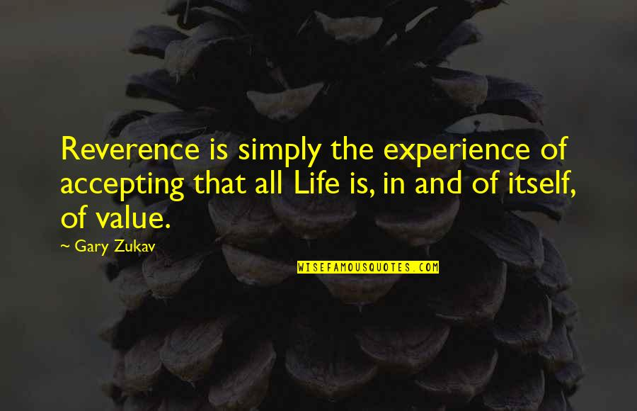 Life Accepting Quotes By Gary Zukav: Reverence is simply the experience of accepting that