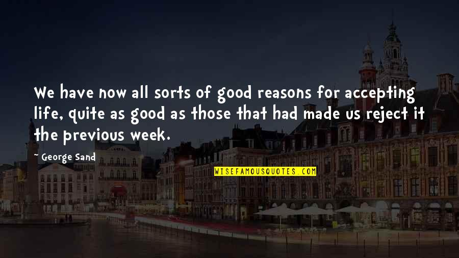 Life Accepting Quotes By George Sand: We have now all sorts of good reasons