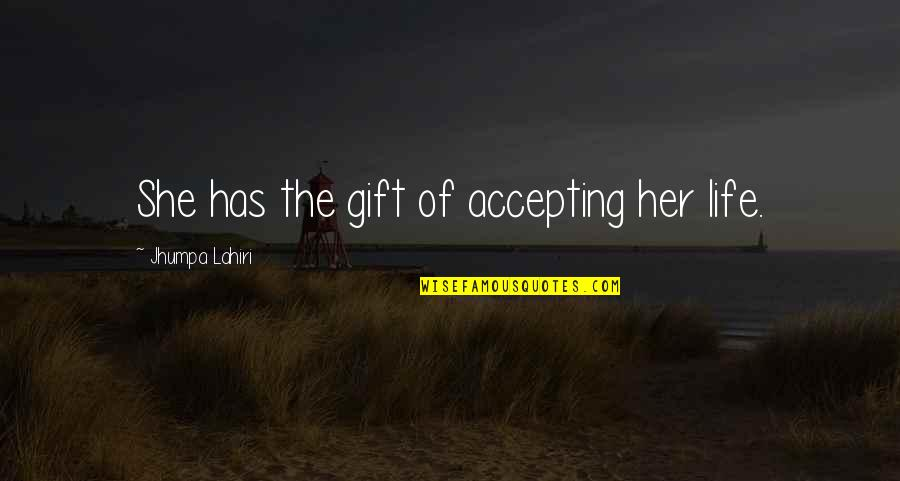 Life Accepting Quotes By Jhumpa Lahiri: She has the gift of accepting her life.