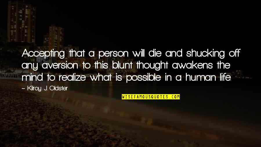 Life Accepting Quotes By Kilroy J. Oldster: Accepting that a person will die and shucking