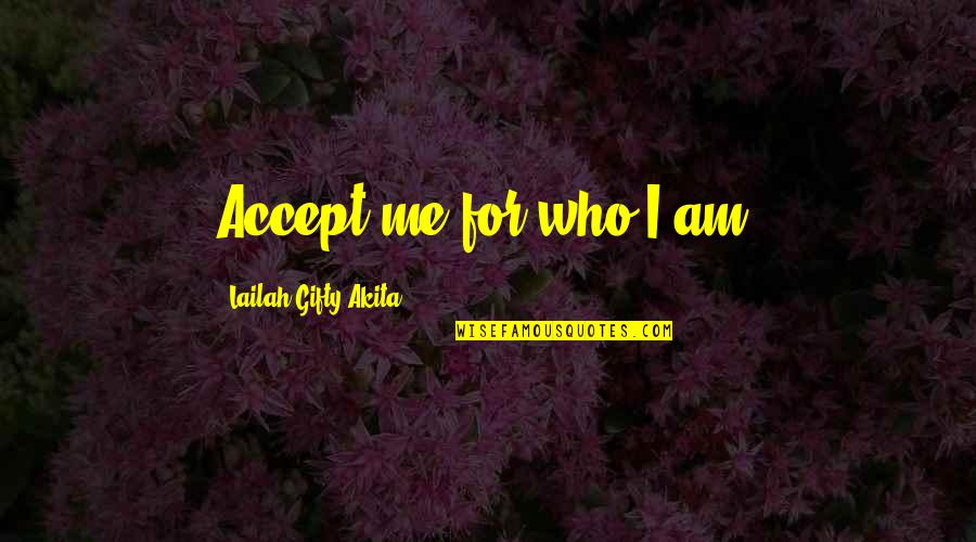 Life Accepting Quotes By Lailah Gifty Akita: Accept me for who I am.