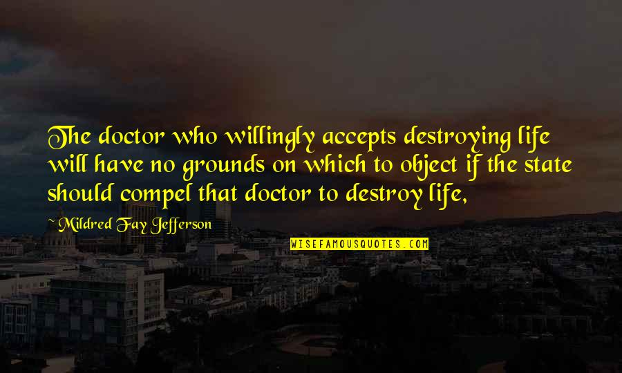 Life Accepting Quotes By Mildred Fay Jefferson: The doctor who willingly accepts destroying life will