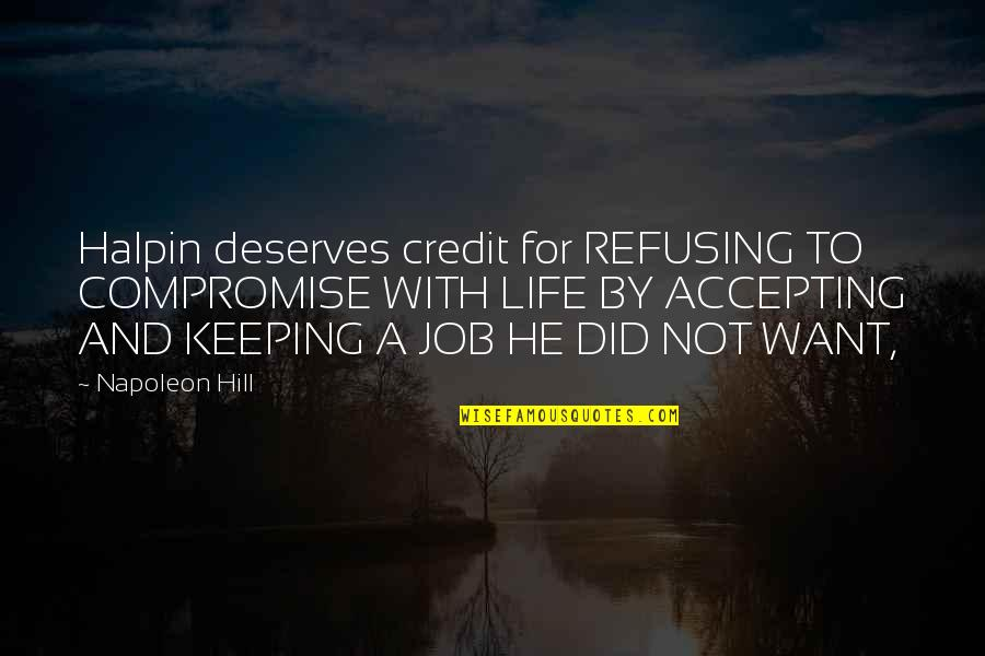 Life Accepting Quotes By Napoleon Hill: Halpin deserves credit for REFUSING TO COMPROMISE WITH