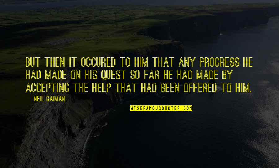 Life Accepting Quotes By Neil Gaiman: But then it occured to him that any