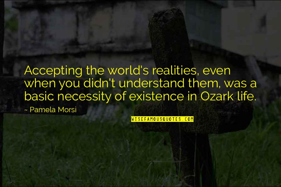 Life Accepting Quotes By Pamela Morsi: Accepting the world's realities, even when you didn't