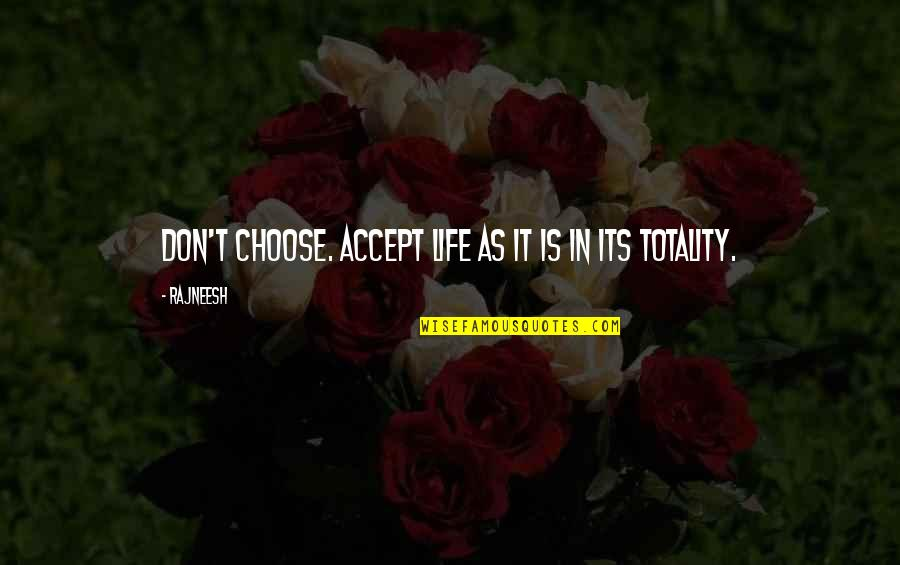 Life Accepting Quotes By Rajneesh: Don't choose. Accept life as it is in