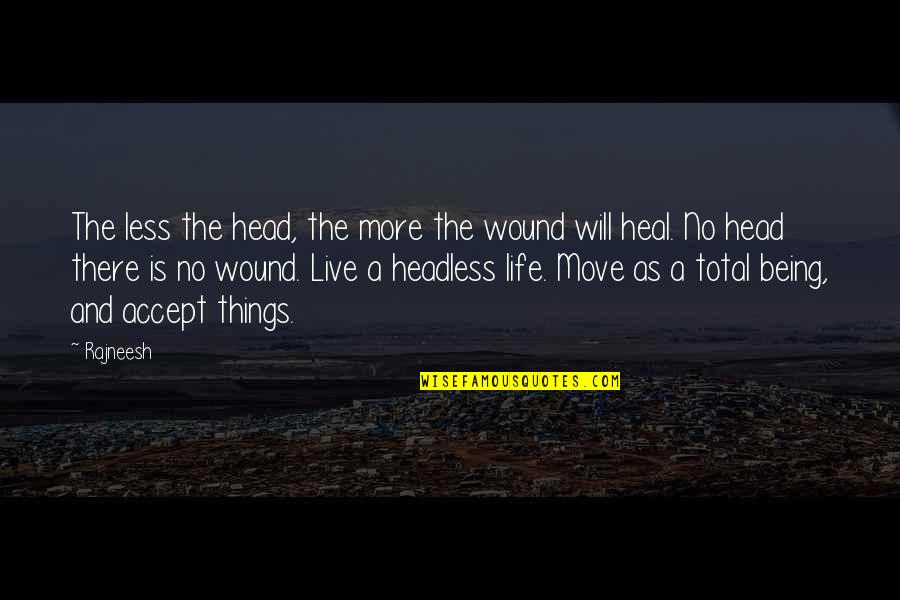 Life Accepting Quotes By Rajneesh: The less the head, the more the wound