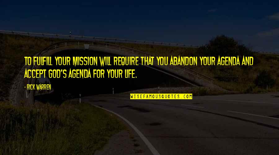 Life Accepting Quotes By Rick Warren: To fulfill your mission will require that you