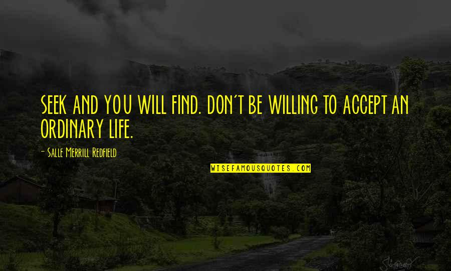 Life Accepting Quotes By Salle Merrill Redfield: SEEK AND YOU WILL FIND. DON'T BE WILLING
