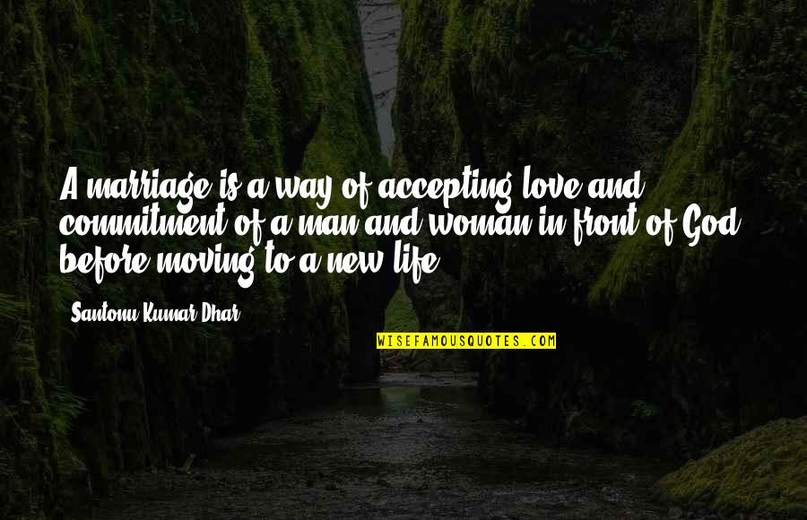 Life Accepting Quotes By Santonu Kumar Dhar: A marriage is a way of accepting love