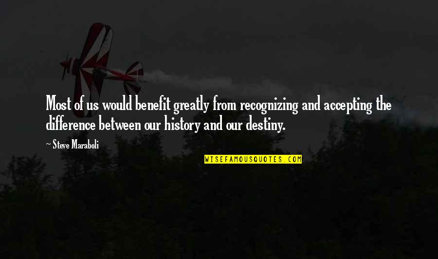 Life Accepting Quotes By Steve Maraboli: Most of us would benefit greatly from recognizing