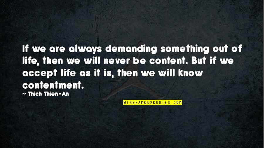 Life Accepting Quotes By Thich Thien-An: If we are always demanding something out of