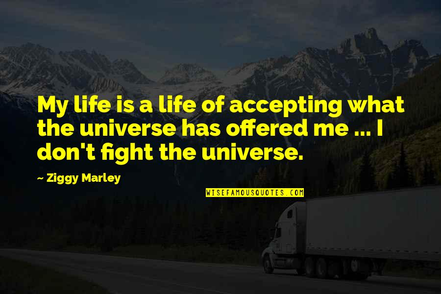 Life Accepting Quotes By Ziggy Marley: My life is a life of accepting what