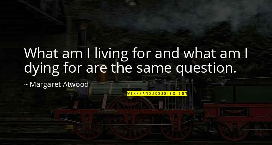 Life After Struggle Quotes By Margaret Atwood: What am I living for and what am