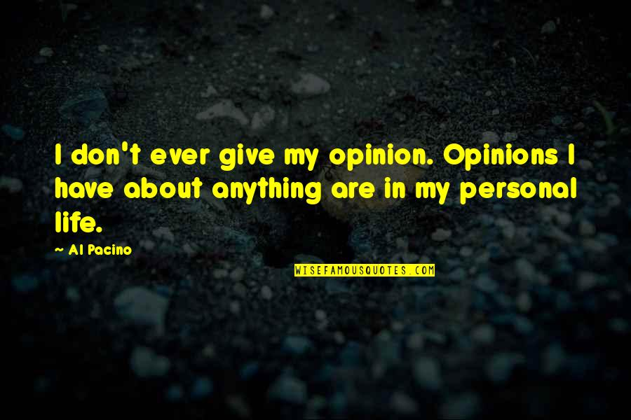 Life Al Pacino Quotes By Al Pacino: I don't ever give my opinion. Opinions I