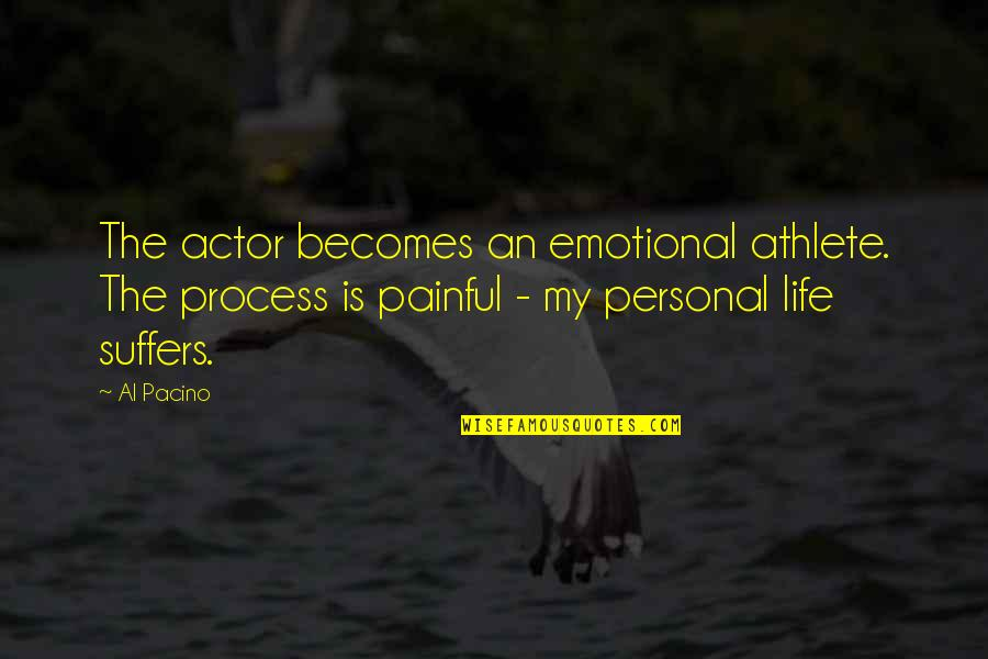 Life Al Pacino Quotes By Al Pacino: The actor becomes an emotional athlete. The process