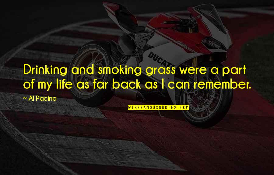 Life Al Pacino Quotes By Al Pacino: Drinking and smoking grass were a part of