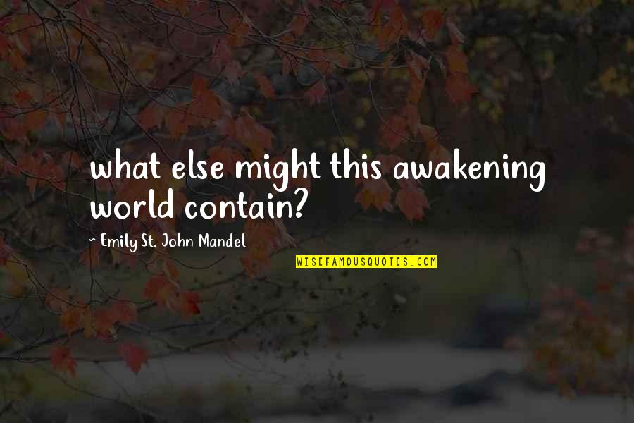 Life Al Pacino Quotes By Emily St. John Mandel: what else might this awakening world contain?