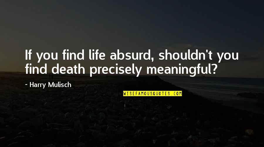 Life Al Pacino Quotes By Harry Mulisch: If you find life absurd, shouldn't you find