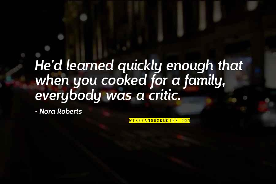 Life Al Pacino Quotes By Nora Roberts: He'd learned quickly enough that when you cooked