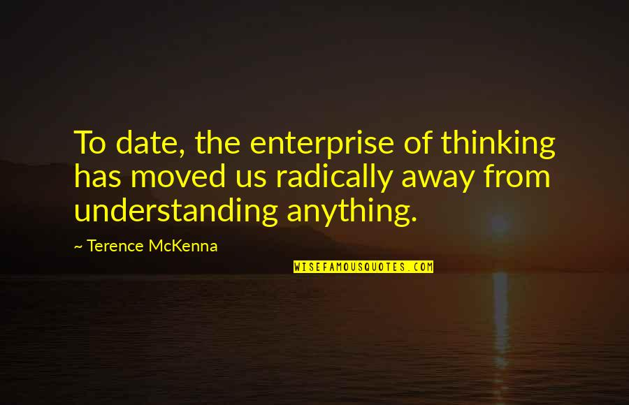Life Al Pacino Quotes By Terence McKenna: To date, the enterprise of thinking has moved