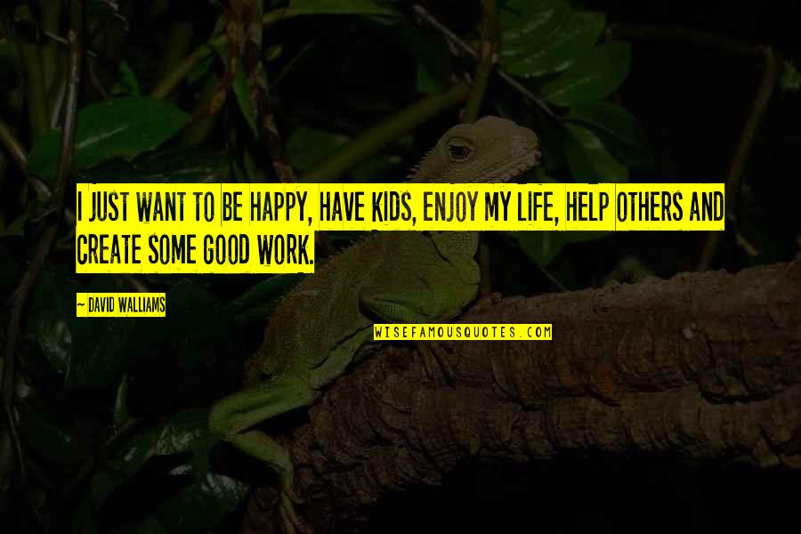 Life And Cherries Quotes By David Walliams: I just want to be happy, have kids,