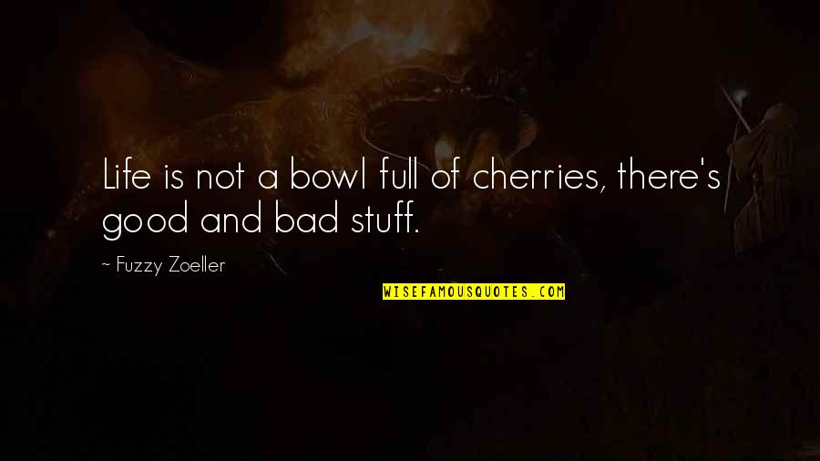 Life And Cherries Quotes By Fuzzy Zoeller: Life is not a bowl full of cherries,