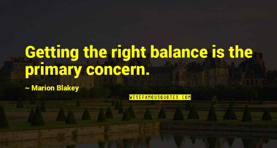Life And Cherries Quotes By Marion Blakey: Getting the right balance is the primary concern.