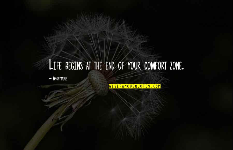 Life And Comfort Zone Quotes By Anonymous: Life begins at the end of your comfort