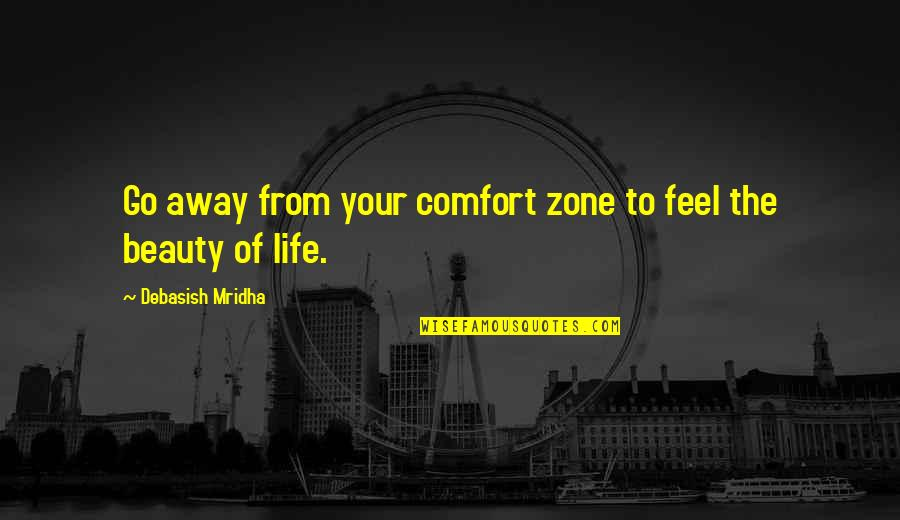 Life And Comfort Zone Quotes By Debasish Mridha: Go away from your comfort zone to feel